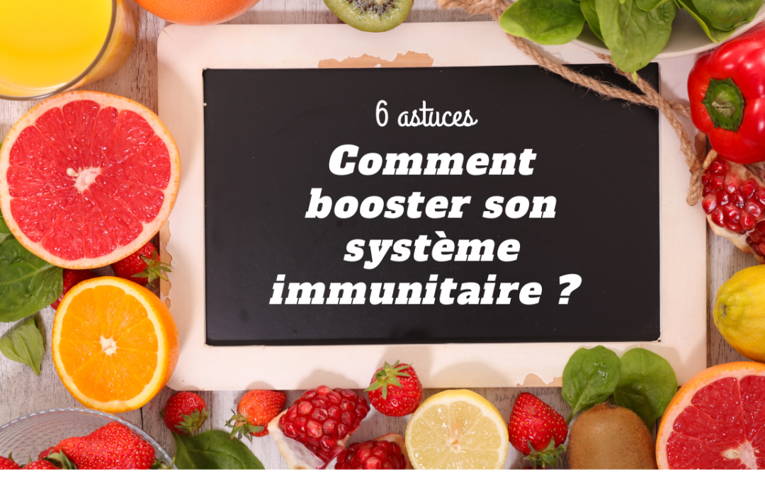 Comment booster son système immunitaire ?